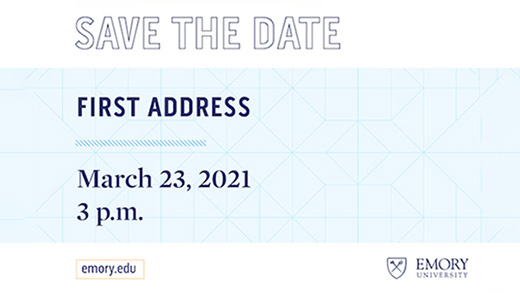 Save the Date: First Address: March 23, 2021, 3 p.m., Emory.edu